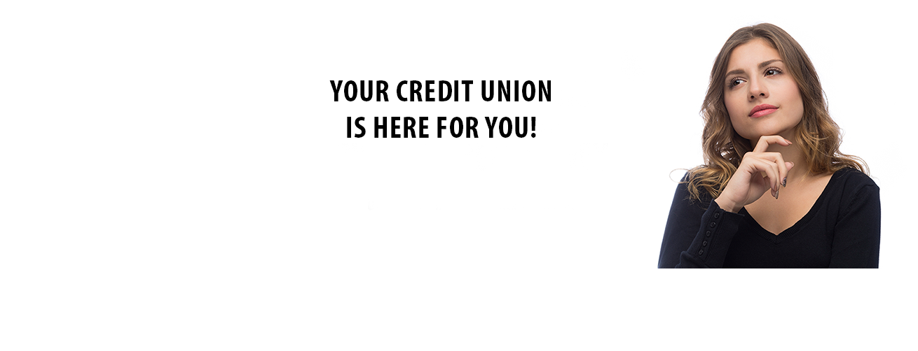Your Credit Union is Here for You